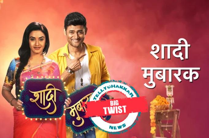BIG TWIST in Star Plus' Shaadi Mubarak - Tellychakkar
