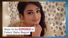 Noor to finally get EXPOSED in Bahu Begum
