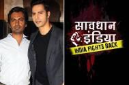 Varun and Nawazuddin to host Savdhan India