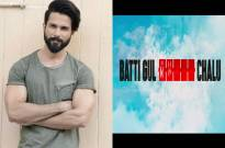 Shahid Kapoor next is 'Batti Gul Meter Chalu'