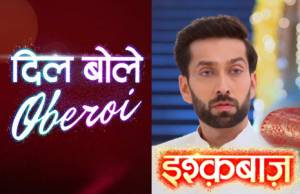 Ishqbaaaz or Dil Bole Oberoi: Which is more interesting?