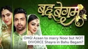 Azaan to NOT DIVORCE Shayra; gets married to Noor