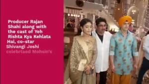 Shivangi Joshi, Rajan Shahi, Mohsin Khan are in celebration mode