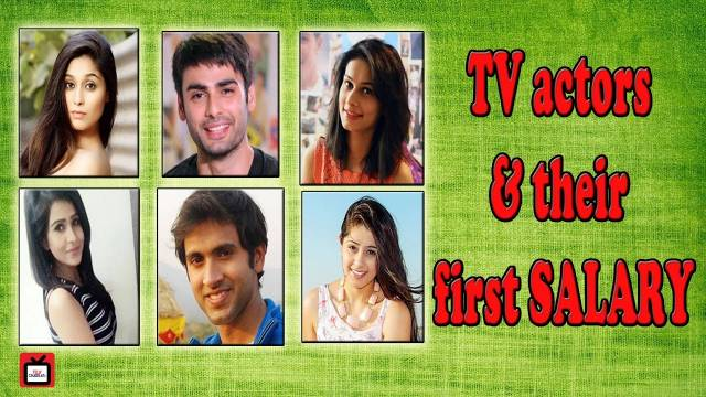 TV actors and their first SALARY